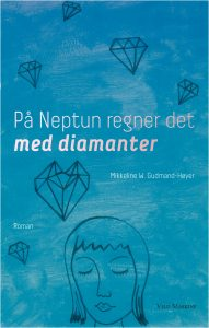 På Neptun regner det med diamanter af Mikkeline W-Gudmand-Høyer. Forsideillustration af forfatteren. Omslag af Karen Nøhr Christensen. Udkommer 1. juni.