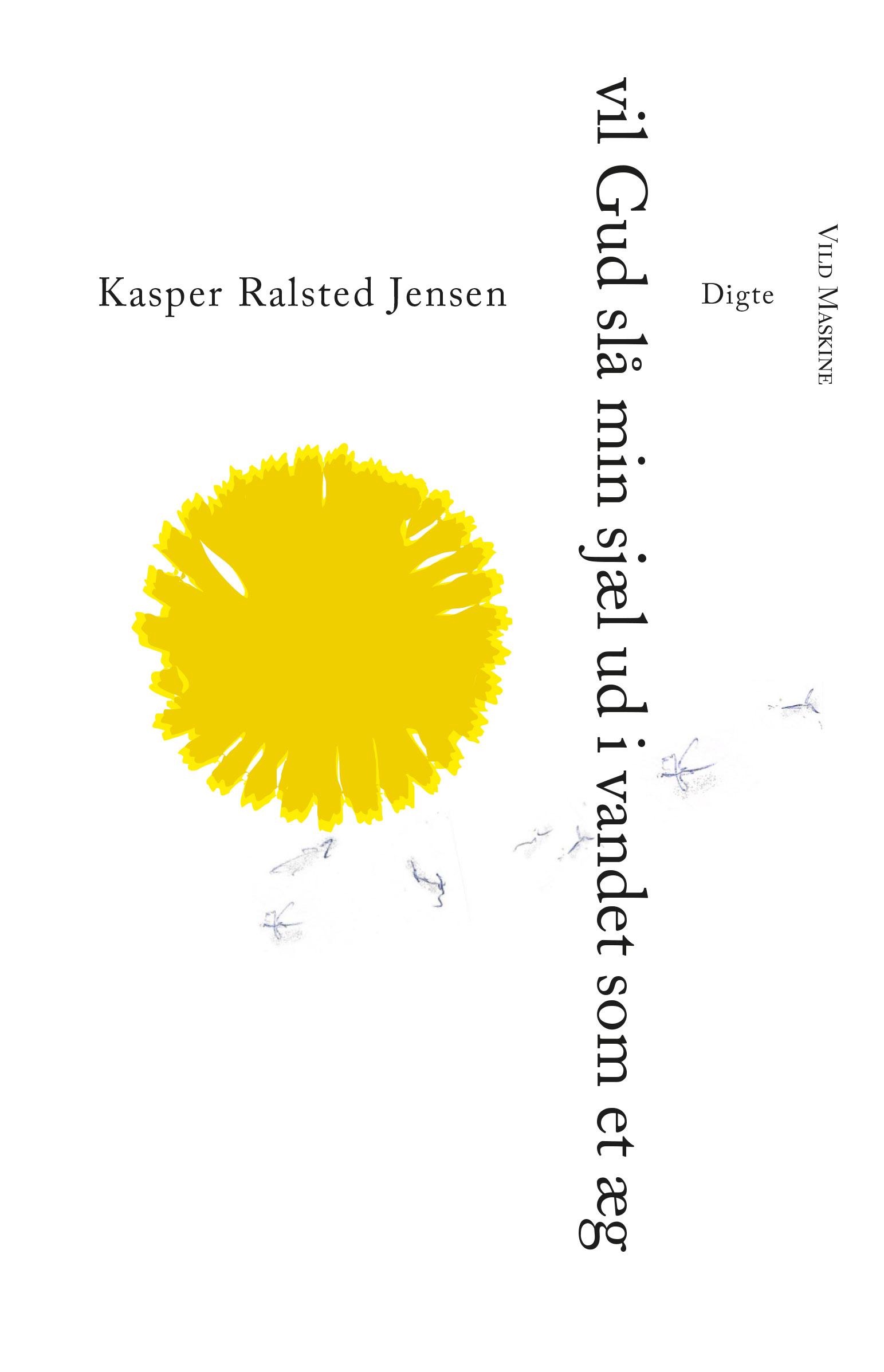 Vil Gud slå min sjæl ud i vandet som et æg, digte af Kasper Ralsted Jensen, udkommer juni 2018, omslag af Neel Dich Abrahamsen.