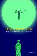 Forside til Helikopter. Udkommer 6. marts 2019. Skrevet af Morten Walther Rasmussen, omslag og vignetter af Jon GOtlev / No Heroes.