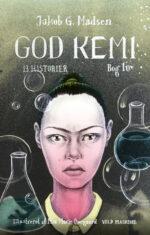 God kemi af Jakob G. Madsen, bog 10 i serien 13 historier. Omslag og illustrationer af Mia Marie Overgaard.