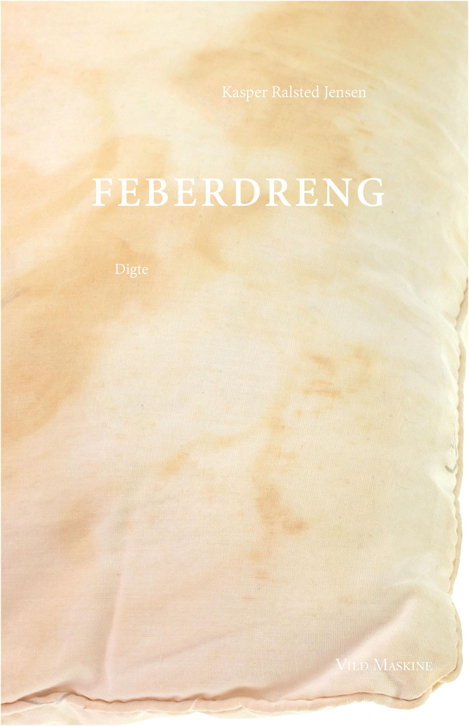 Forside til FEBERDRENG, digtsamling af debutanten Kasper Ralsted Jensen. Udgivelsesdato: 16. juni 2017.