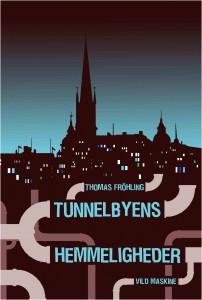 Tunnelbyens Hemmeligheder af Thomas Fröhling. Omslag af Arko Højholt.