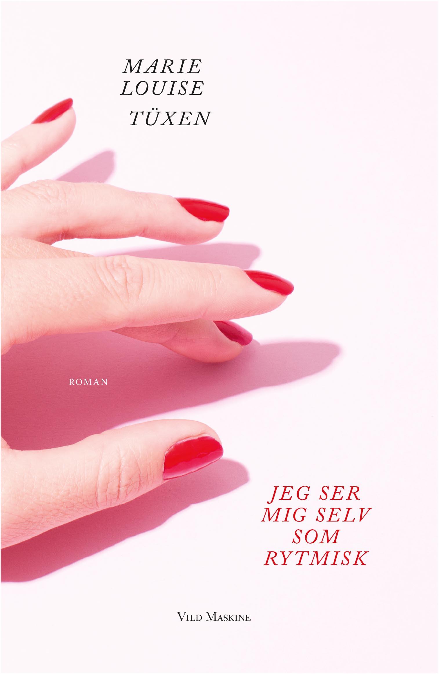 Jeg ser mig selv som rytmisk, debutroman af Marie Louise Tüxen. Udkommer 11. oktober 2017.
