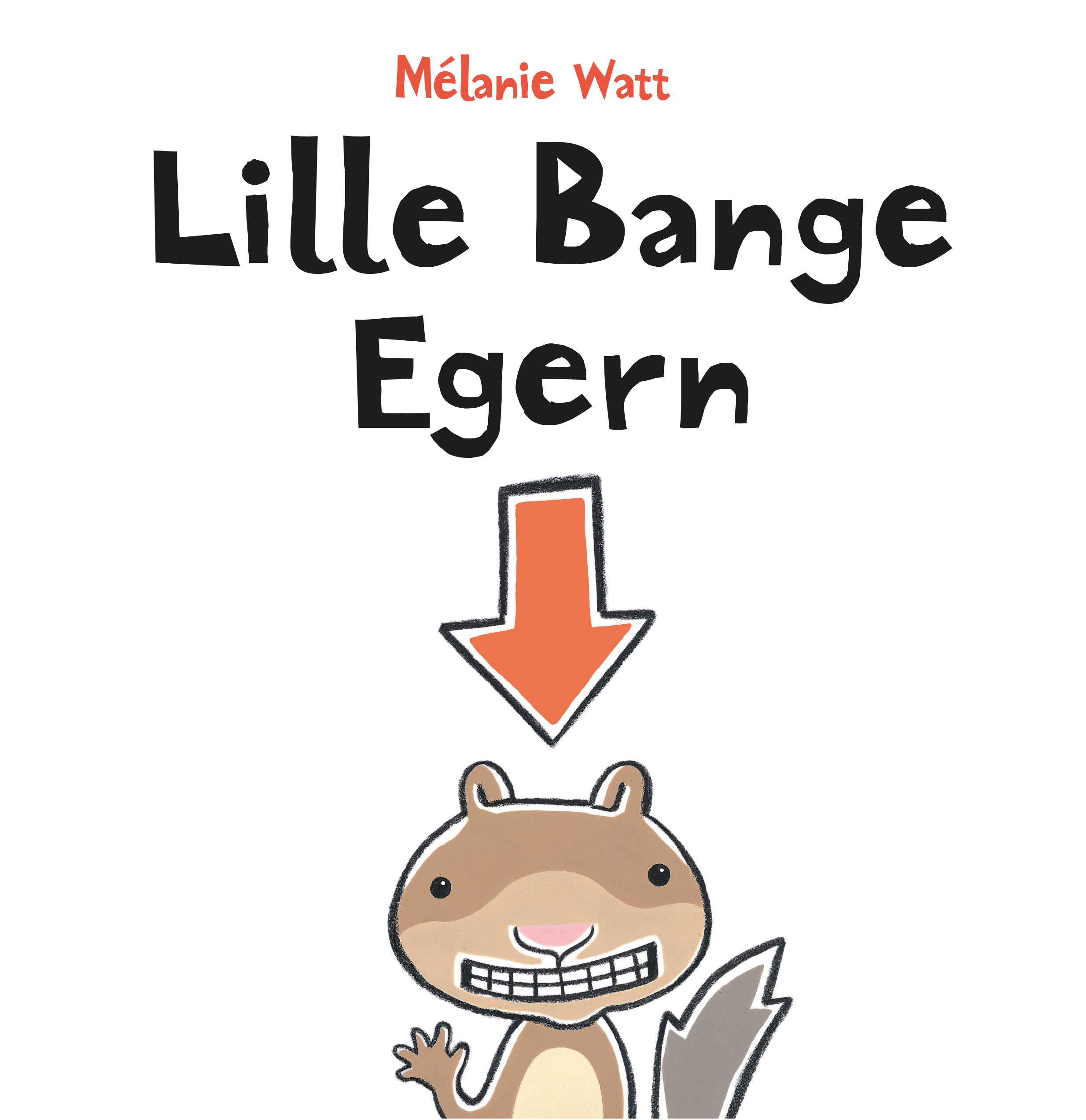Lille Bange Egern af Mélanie Watt. Udkommer 12. april.