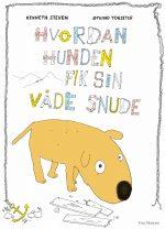 """""""Hvordan hunden fik sin våde snude"""" af Kenneth Steven, illustreret af Øyvind Torseter. Udgivelsesdato: 20. oktober 2019."""